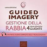 Guided Imagery. Gestione della rabbia: 4 visualizzazioni guidate | Ilaria Bordone