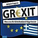 GREXIT: Was uns die Griechenland-Lüge kostet Hörbuch von Johann Legner Gesprochen von: Markus Böker