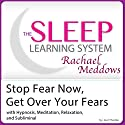 Stop Fear Now, Get Over Your Fears: Hypnosis, Meditation and Subliminal: The Sleep Learning System Speech by Joel Thielke Narrated by Rachael Meddows