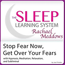 Stop Fear Now, Get Over Your Fears: Hypnosis, Meditation and Subliminal: The Sleep Learning System  by Joel Thielke Narrated by Rachael Meddows