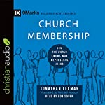 Church Membership: How the World Knows Who Represents Jesus: Series: 9Marks | Jonathan Leeman