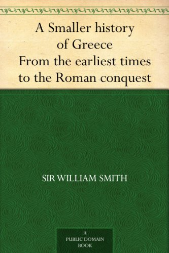 Sir William Smith - A Smaller history of Greece From the earliest times to the Roman conquest (English Edition)