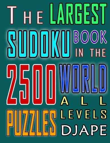 The Largest Sudoku Book in The World: 2500 puzzles of all levels (Volume 1)