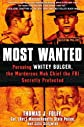 Most Wanted: Pursuing Whitey Bulger, the Murderous Mob Chief the FBI Secretly Protected [Hardcover]