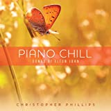 Piano Chill: Songs of Elton John Christopher Phillips