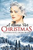 ROMANCE: MAIL ORDER BRIDE: A Home for Christmas (Clean Inspirational Historical Western Christian Romance)