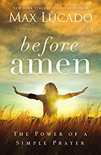 Before Amen: The Power Of A Simple Prayer by Max Lucado ebook deal