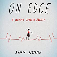 On Edge: A Journey Through Anxiety Audiobook by Andrea Petersen Narrated by Andrea Petersen
