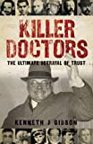 Killer Doctors: The Ultimate Betrayal of Trust. Kenneth Gibson