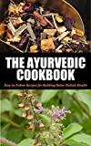 img - for Ayurvedic Cookbook For Beginners: Easy-to-Follow Recipes for Building Better Holistic Health (Ayurvedic cookbook, Ayurvedic home remedies, Ayurveda, Ayurvedic ... Ayurvedic self healing, Ayurvedic 1) book / textbook / text book