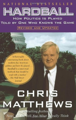 hardball-how-politics-is-played-told-by-one-who-knows-the-game-by-christopher-matthews-1999-11-01