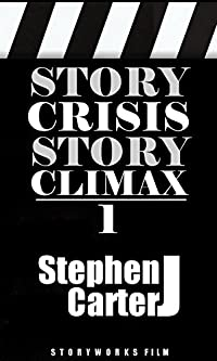 (FREE on 12/20) Story Crisis, Story Climax 1: How To Give Your Fiction Or Screenplay Forward Momentum + Story Rhythm Through Character Decisions And Plot Reversals by Stephen J. Carter - http://eBooksHabit.com