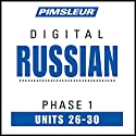 Russian Phase 1, Unit 26-30: Learn to Speak and Understand Russian with Pimsleur Language Programs Audiobook by  Pimsleur Narrated by  Pimsleur