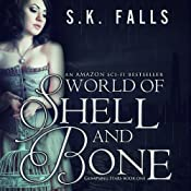 World of Shell and Bone, Volume 1 | S. K. Falls