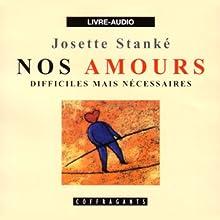 Nos amours difficiles mais nécessaires | Livre audio Auteur(s) : Josette Stanké Narrateur(s) : Josette Stanké