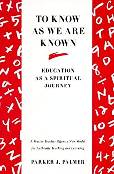 to know as we are known: a spirituality of education - parker j. palmer