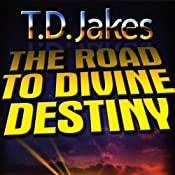The Road to Divine Destiny | [T.D. Jakes]