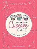 Jenny Colgan Meet Me at the Cupcake Cafe: A Novel with Recipes
