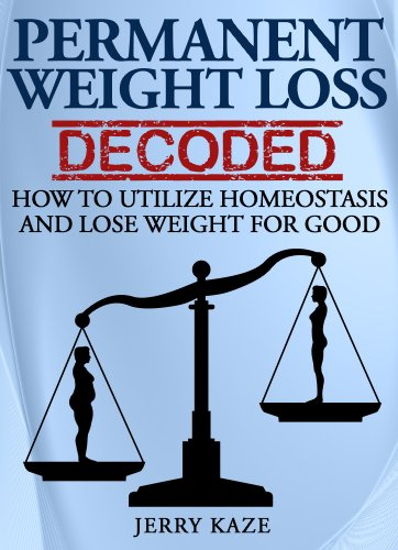 Permanent Weight Loss Decoded: How to Utilize Homeostasis and Lose Weight for Good