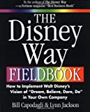 The Disney Way Fieldbook: How to Implement Walt Disney¿s Vision of ¿Dream, Believe, Dare, Do¿ in Your Own Company