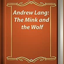 The Mink and the Wolf (Annotated) (       UNABRIDGED) by Andrew Lang Narrated by Anastasia Bertollo