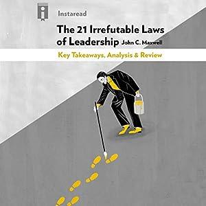 The 21 Irrefutable Laws of Leadership, by John C. Maxwell: Key Takeaways, Analysis & Review Audiobook