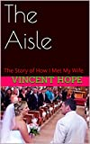 The Aisle: A True Story of Love, Destiny & Persistence (English Edition)