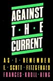 img - for Against the Current: As I Remember F. Scott Fitzgerald by Frances Ring (1985-10-06) book / textbook / text book