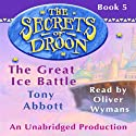 The Great Ice Battle: The Secrets of Droon, Book 5 (       UNABRIDGED) by Tony Abbott Narrated by Oliver Wyman