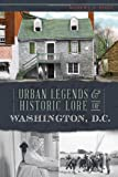 Urban Legends & Historic Lore of Washington, D.C.