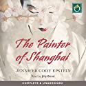 The Painter of Shanghai Hörbuch von Jennifer Cody Epstein Gesprochen von: Jilly Bond