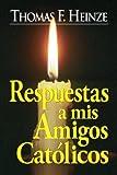 Respuestas a mis Amigos Católicos (Spanish Edition)