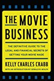 The Movie Business: The Definitive Guide to the Legal and Financial Se [Paperback] [2010] Kelly Crabb