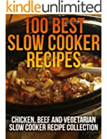 100 Best Slow Cooker Recipes - Chicken, Beef and Vegetarian Slow Cooker Recipe Collection