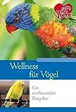 Ratgeber Tiere - Wellness für Vögel. Ein umfassender Ratgeber