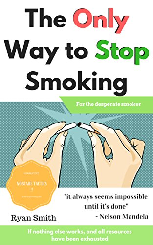 The Only Way to Stop Smoking: When everything else has failed (For Smokers Only compare prices)