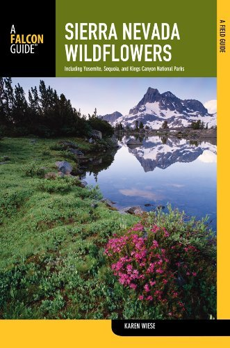 Karen Wiese - Sierra Nevada Wildflowers, 2nd: A Field Guide to Common Wildflowers and Shrubs of the Sierra Nevada, including Yosemite, Sequoia, and Kings Canyon Nat