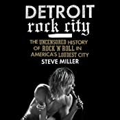 Detroit Rock City: The Uncensored History of Rock 'n' Roll in America's Loudest City | [Steve Miller]