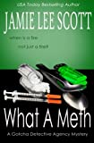 What A Meth: A Gotcha Detective Agency Mystery (Gotcha Detective Agency Mysteries) (Volume 5)