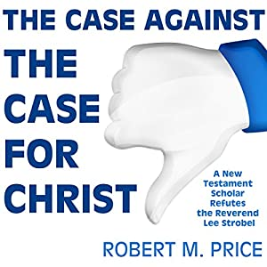 The Case Against the Case for Christ Audiobook