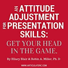 An Attitude Adjustment for Presentation Skills: Get Your Head in the Game (       UNABRIDGED) by Hilary Blair, Robin Miller Narrated by Hilary Blair