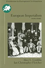 European Imperialism, 1830-1930: Climax and Contradiction (Problems in European Civilization Series)