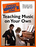 The Complete Idiot's Guide to Teaching Music on Your Own (1592579612) by Berger, Karen