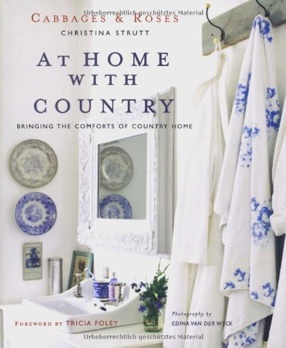 At Home with Country: Bringing the Comforts of Country Home (Cabbages & Roses)