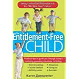 """The Entitlement-Free Child: Raising Confident and Responsible Kids in a """"Me, Mine, Now!"""" Culture ~ Karen Deerwester"""