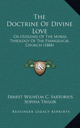 The Doctrine of Divine Love the Doctrine of Divine Love: Or Outlines of the Moral Theology of the Evangelical Church or Outlines of the Moral Theology