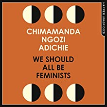 We Should All Be Feminists | Livre audio Auteur(s) : Chimamanda Ngozi Adichie Narrateur(s) : Chimamanda Ngozi Adichie