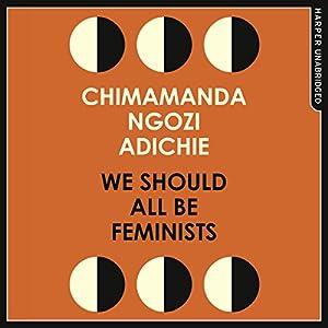 We Should All Be Feminists Hörbuch von Chimamanda Ngozi Adichie Gesprochen von: Chimamanda Ngozi Adichie
