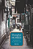 Shanghai Homes: Palimpsests of Private Life (Global Chinese Culture)