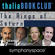 Thalia Book Club: W. G. Sebald's Rings of Saturn  by W. G. Sebald Narrated by Dinaw Mengestu, Rick Moody, Hari Kunzru, Denis O'Hare